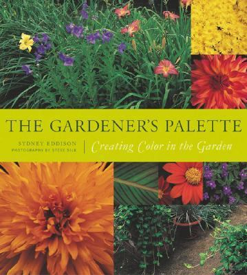 Gardener's Palette Creating Color in the Garden