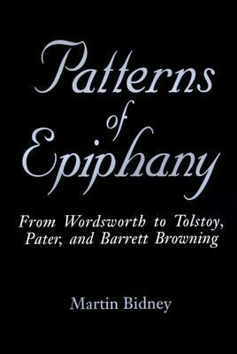 Patterns of Epiphany From Wordsworth to Tolstoy, Pater, and Barrett Browning