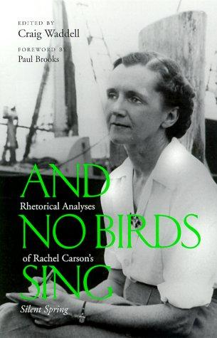 And No Birds Sing : Rhetorical Analyses of Silent Spring