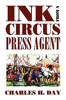 Ink from a Circus Press Agent: An Anthology of Circus History (Clipper Studies in the Theatre)