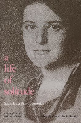 Life of Solitude Stanislawa Przybyszewska  A Biographical Study With Selected Letters
