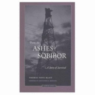 From the Ashes of Sobibor A Story of Survival