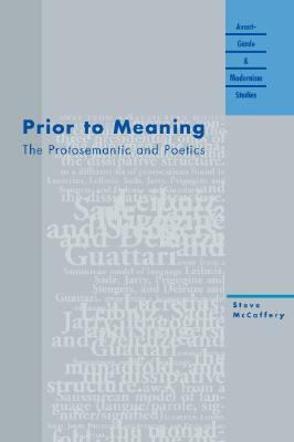 Prior to Meaning The Protosemantic and Poetics