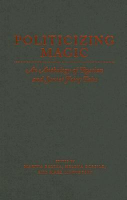 Politicizing Magic An Anthology Of Russian And Soviet Fairy Tales