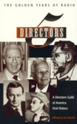 Five Directors The Golden Years of Radio  Based on Interviews With Himan Brown, Axel Gruenberg, Fletcher Markle, Arch Oboler, Robert Lewis Shayon