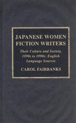 Japanese Women Fiction Writers Their Culture and Society, 1890's to 1990's