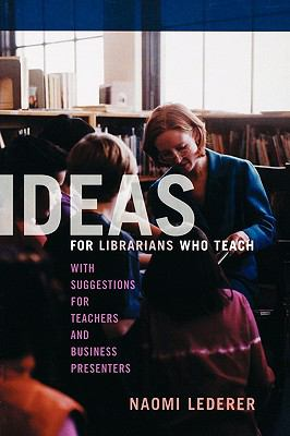 Ideas for Librarians Who Teach With Suggestions for Teachers And Business Presenters