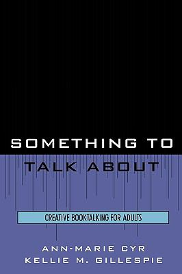 Something to Talk About Creative Booktalking for Adults