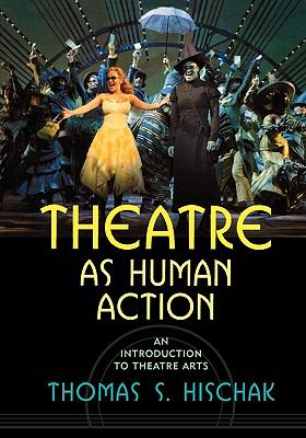Theatre As Human Action An Introduction to Theatre Arts