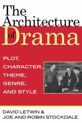 Architecture of Drama: Plot, Character, Theme, Genre and Style