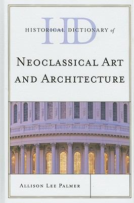 Historical Dictionary of Neoclassical Art and Architecture (Historical Dictionaries of Literature and the Arts)