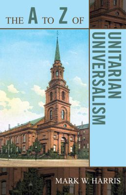 The A to Z of Unitarian Universalism (A to Z Guide)