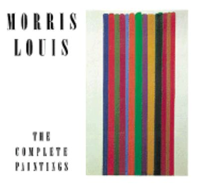 Morris Louis: The Complete Paintings (A Catalogue Raisonne)