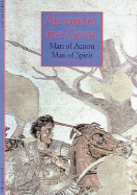 Alexander the Great Man of Action Man of Spirit