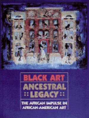 Black Art: Ancestral Legacy: The African Impulse in African-American Art - Alvia J. Wardlaw - Hardcover