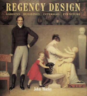 Regency Design 1790-1840 Gardens, Buildings, Interiors, Furniture