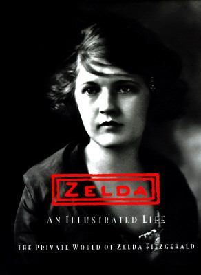 Zelda - an Illustrated Life: The Private World of Zelda Fitzgerald - Eleanor Lanahan - Hardcover