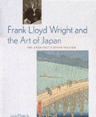 Frank Lloyd Wright and the Art of Japan The Architect's Other Passion