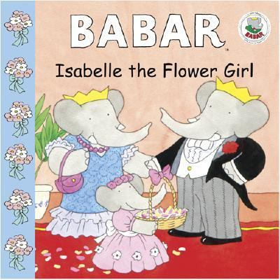 Isabelle the Flower Girl A Babar Story