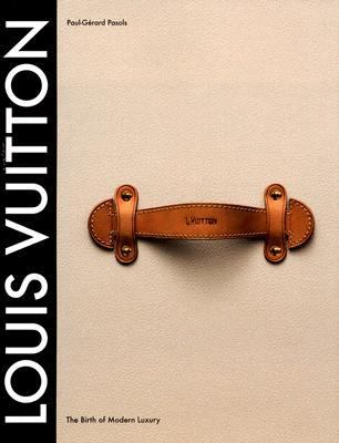 Louis Vuitton The Birth of Modern Luxury