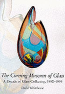 Corning Museum of Glass A Decade of Glass Collecting 1900-1999