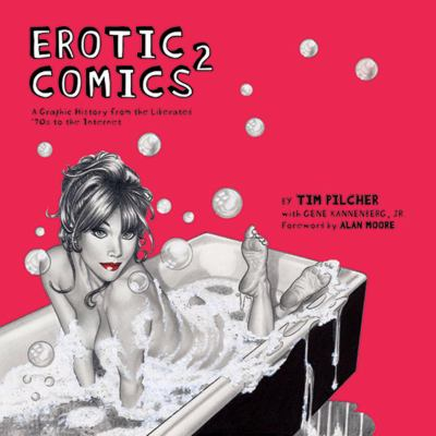 Erotic Comics 2: A Graphic History from the Liberated '70s to the Internet