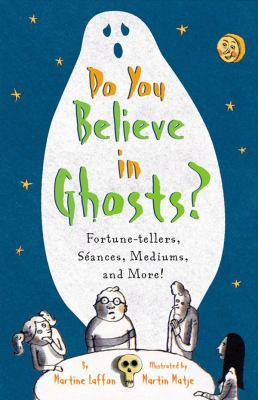 Do You Believe in Ghosts?: Fortune-Tellers, Sances, Mediums, and More!