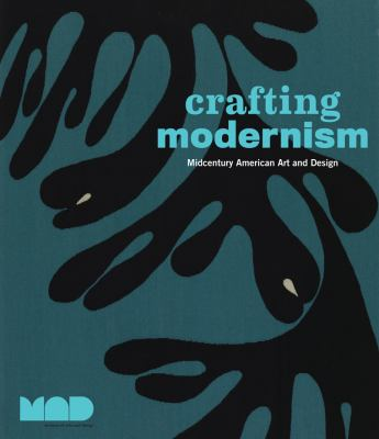 Crafting Modernism : Midcentury American Art and Design