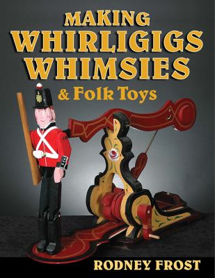 Making Whirligigs, Whimsies, & Folk Toys