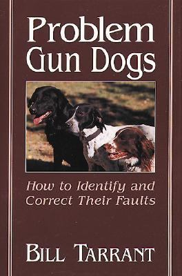 Problem Gun Dogs How to Identify and Correct Their Faults