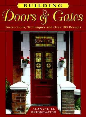 Building Doors & Gates Instructions, Techniques and over 100 Designs