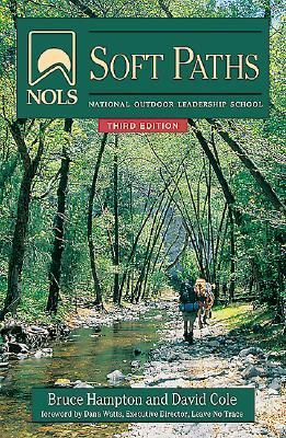 Nols Soft Paths How to Enjoy the Wilderness Without Harming It