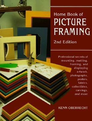Home Book of Picture Framing Professional Secrets of Mounting Matting, Framing and Displaying Artworks, Photographs, Posters, Fabrics, Collectibles, Carvings and More