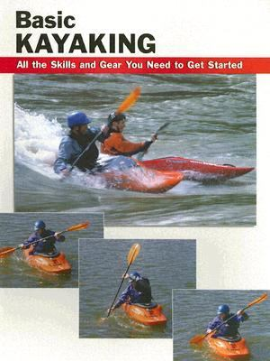 Basic Kayaking All the skills and gear you need to get started