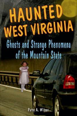 Haunted West Virginia Ghosts and Strange Phenomena of the Mountain State