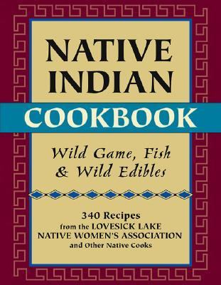 Native Indian Cookbook Wild Game, Fish, and Wild Edibles