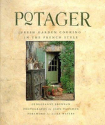 Potager: Fresh Garden Cooking in the French Style - Georgeanne Brennan - Paperback
