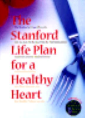 Stanford Life Plan for a Healthy Heart: The 25 Gram Plan Plus over 200 Low-Fat Recipes from the World-Renowned Stanford University Medical Center