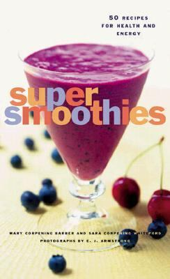 Super Smoothies 50 Recipes for Every Lifestyle