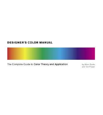 Designers Color Manual The Complete Guide to Color Theory and Application