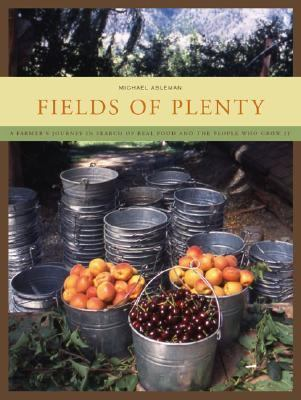 Fields of Plenty A Farmer's Journey in Search of Real Food and the People Who Grow It
