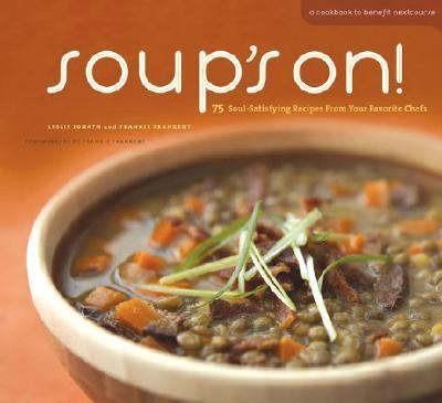 Soup's On! 75 Soul-satisfying Recipes from Your Favorite Chefs