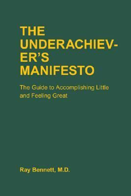 Underachiever's Manifesto The Guide to Accomplishing Little And Feeling Great
