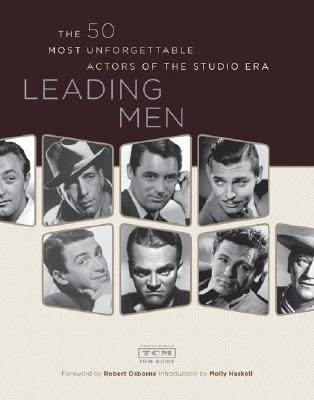 Leading Men The 50 Most Unforgetable Actors of the Studio Era