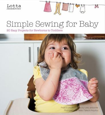 Simple Sewing for Baby: 20 Easy Projects for Newborns to Toddlers