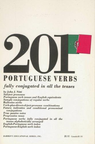 201 Portuguese Verbs Fully Conjugated in All the Tenses, Alphabetically Arranged (201 verbs series)