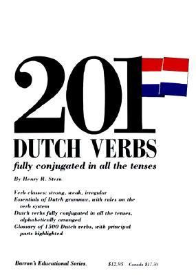Two Hundred and One Dutch Verbs Fully Conjugated in All the Tenses