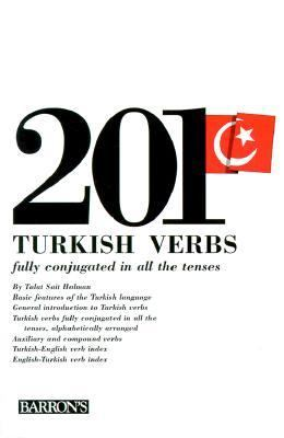 Two Hundred and One Turkish Verbs Fully Conjugated in All the Tenses