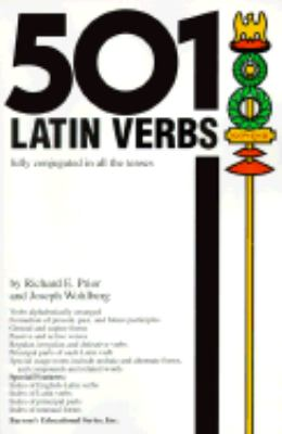 501 Latin Verbs Fully Conjugated in All the Tenses in a New Easy-To-Learn Format Alphabetically Arranged