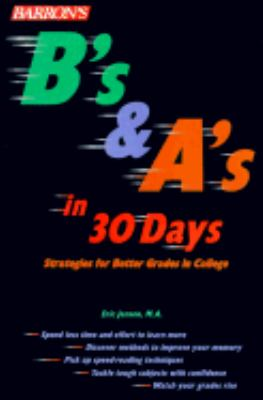 B's and A's in 30 Days Strategies for Better Grades in College